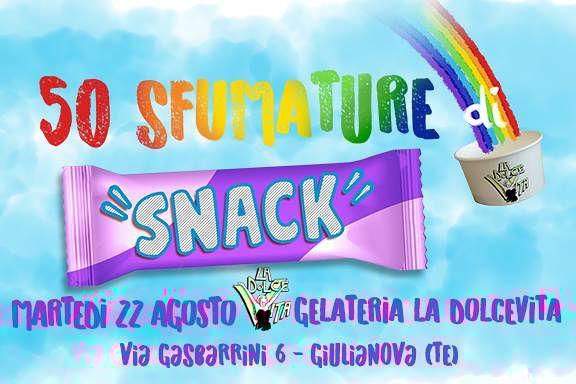 Gelateria Dolce Vita: 50 sfumature di snack martedì 22 Agosto| Giulianova