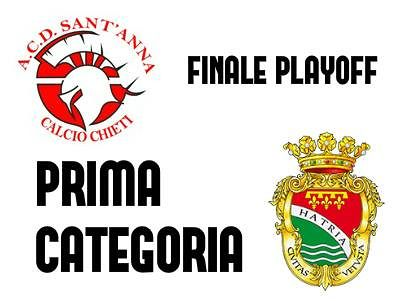 Finale PlayOff Prima Categoria, Hatria e Sant'Anna si giocano la Promozione