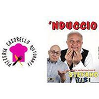 Sabato 23 Feb. CENA SPETTACOLO DELLA RISATA con 'NDUCCIO & STEFANO TISI da CASORELLO
