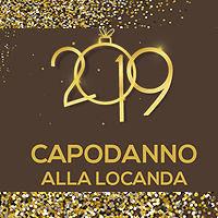 LA LOCANDA  CAPODANNO 2019 un MENU' ricchissimo di sapori per la notte più lunga dell'anno!