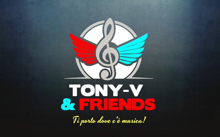 Dove c'è la Tony-V and Friends è festa, scopri gli eventi vicino a te! Tony-V and Friends uno staff per la tua festa!