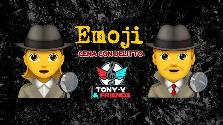 """GIOVEDI' 30 MAGGIO Emoji """"CENA CON DELITTO"""" ? a Castel di Lama (AP) Con TONY-V & FRIENDS"""