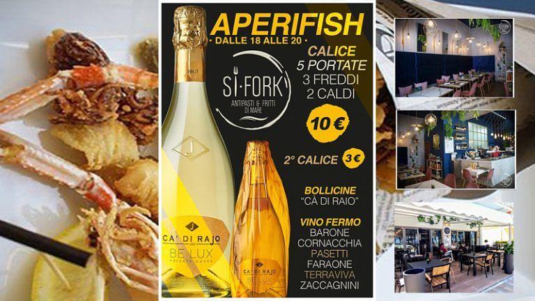 APERIFISH! Dalla ore 18 da SI-FORK Un calice di ottimo vino 2 portate calde 3 fredde €10.00 Solo pescato locale, sempre fresco e selezionato