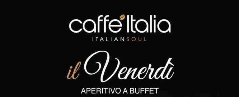 Da Caffè Italia, il Venerdì aperitivo a buffet a soli €8,00